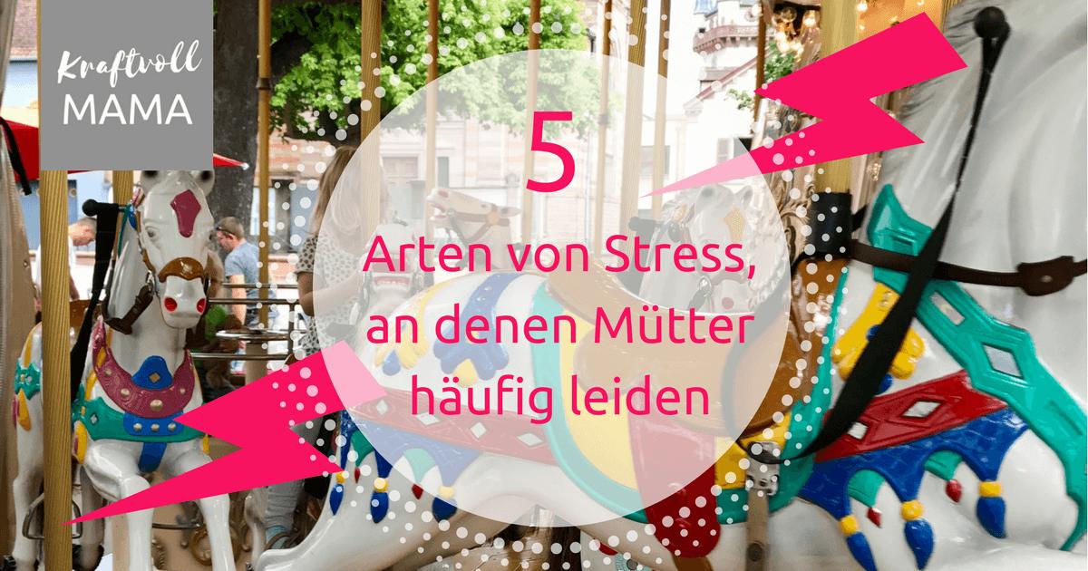 Fünf Arten von Stress, an denen Mütter häufig leiden