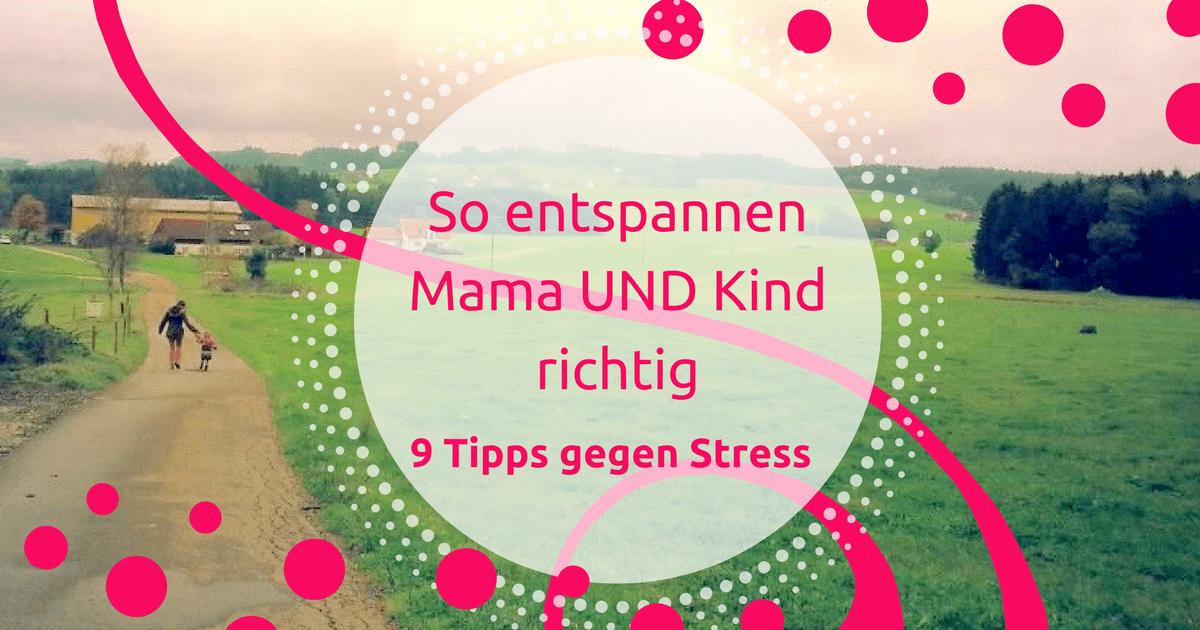 So entspannen Mama und Kind richtig – 9 Tipps gegen Stress
