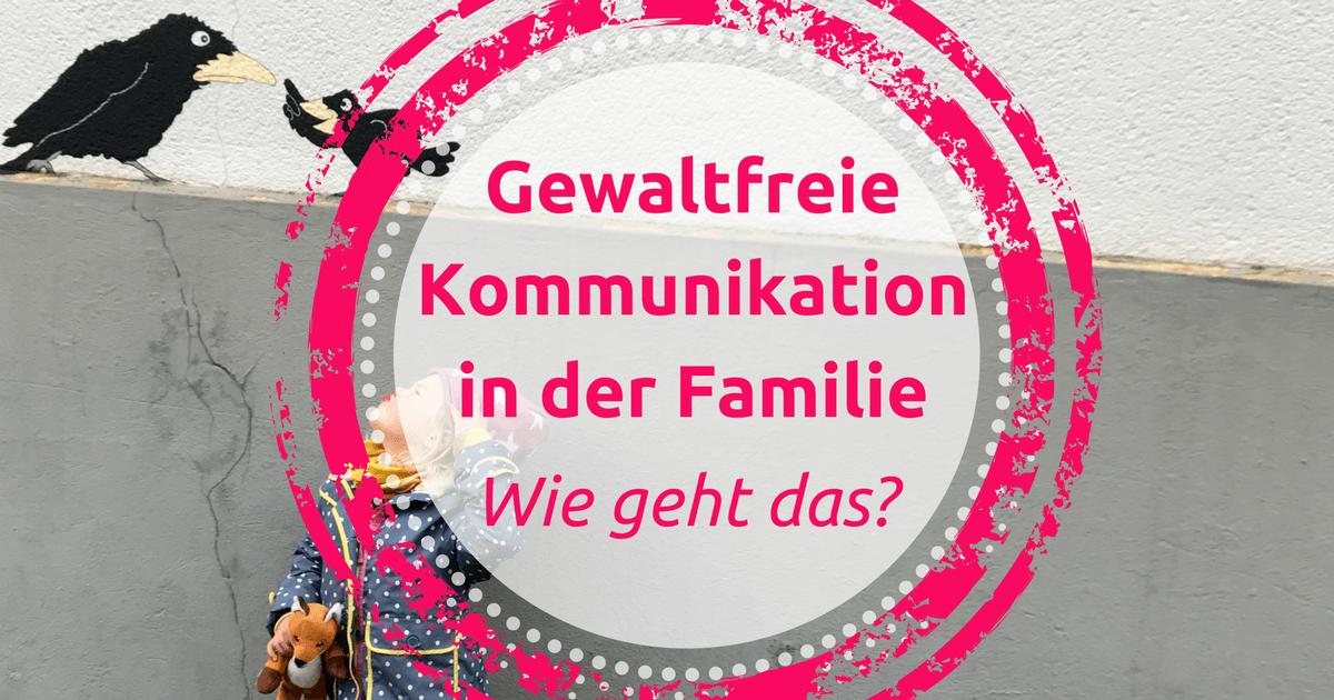 Gewaltfreie Kommunikation in der Familie - Wie geht das?