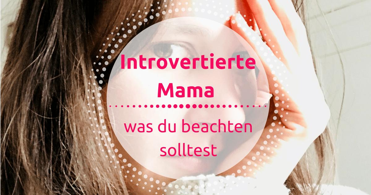 Introvertierte Mama – was du beachten solltest