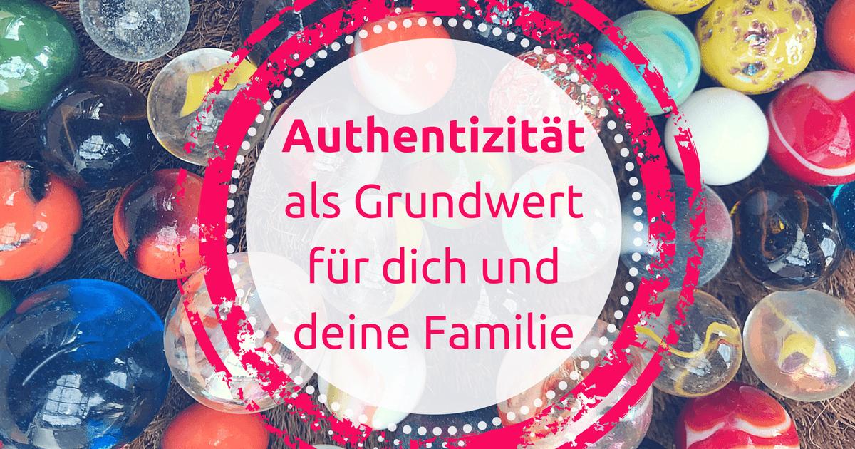Authentizität als Grundwert für dich und deine Familie